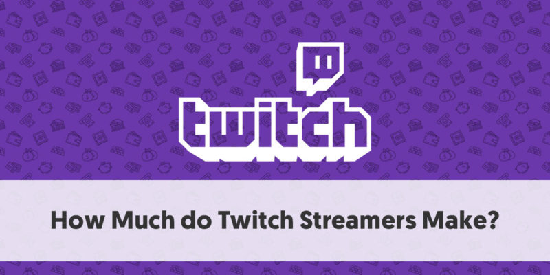 Twitch streamers earn more than expected