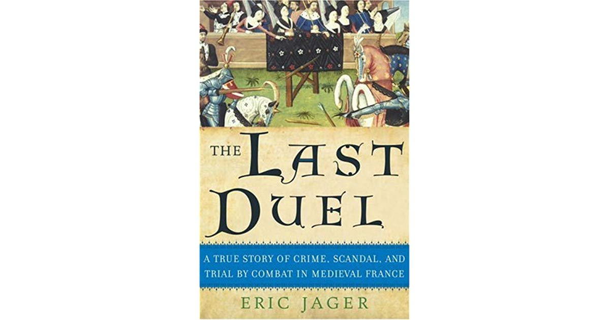 Eric Jager's book with the title The Last Duel: A True Story of Crime, Scandal, and Trial by Combat